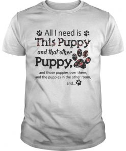 Guys All I need is this Puppy and that other puppy and those shirt