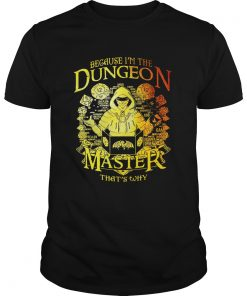 Guys Because Im the Dungeon master thats why shirt