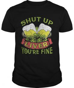Guys Beer Shut Up Liver Youre Fine Shirt