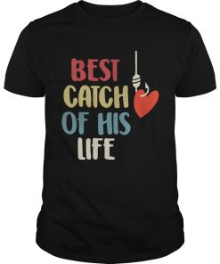 Guys Best catch of his life shirt