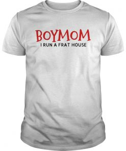 Guys Boy mom I run a frat house shirt
