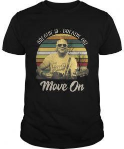 Guys Breathe in breathe out move on vintage shirt