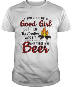 Guys Camping I tried to be a good girl but then the bonfire was lit and there was beer shirt