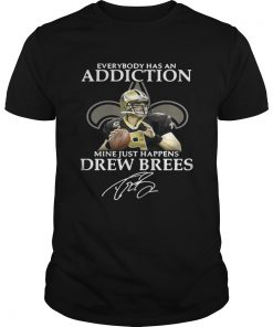 Guys Everybody has an addiction mine just happens Drew Brees shirt