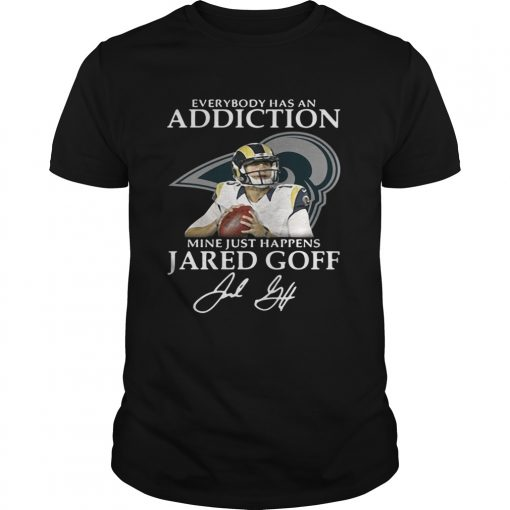 Guys Everybody has an addiction mine just happens Jared Goff shirt