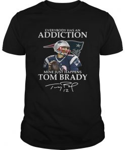 Guys Everybody has an addiction mine just happens Tom Brady shirt