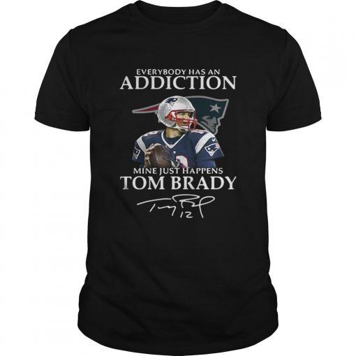 Guys Everybody has an addiction mine just happens Tom Brady shirt