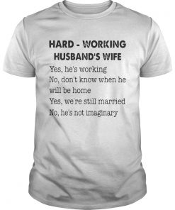 Guys Hard Working Husbands Wife Yes Hes Working No Dont Know Shirt