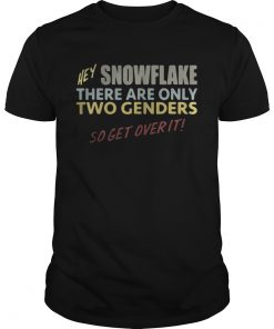 Guys Hey snowflake there are only two genders so get over it shirt
