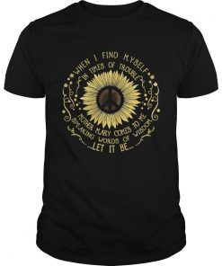 Guys Hippie sunflower when I find myself in times of trouble mother Mary shirt