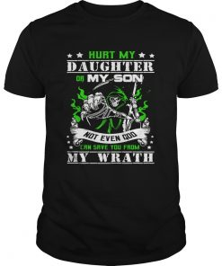 Guys Hurt my daughter or my son not even God can save you from my wrath shirt