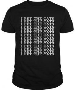Guys I pet the cats I pet the cats shirt