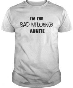 Guys Im The Bad Influence Auntie Shirt