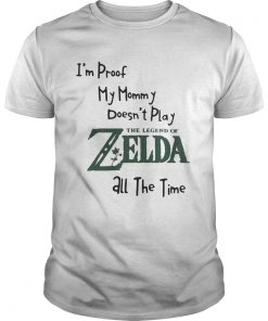 Guys Im proof my mommy doesnt play the legend of Zelda all the time shirt