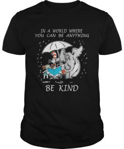 Guys In a world where you can be anything be kind shirt