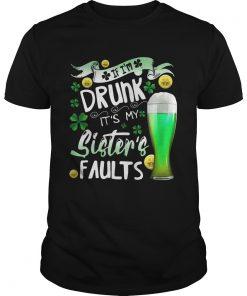 Guys Irish Beer If Im drunk Its my sisters faults shirt
