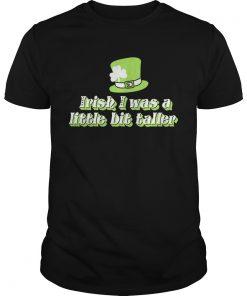 Guys Irish I was a little bit taller shirt