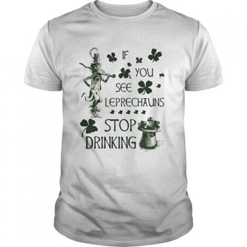 Guys Irish If you see Leprechauns stop drinking shirt