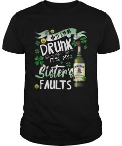Guys Jameson wine If Im drunk Its my sisters faults shirt