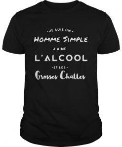 Guys Je Suis un Homme simple J'aime l'alcool Et Les Grosses Charles shirt