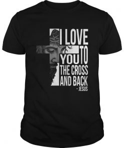 Guys Jesus I Love You To The Cross And Back Shirt