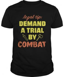 Guys Legal Tip Demand A Trial By Combat Shirt