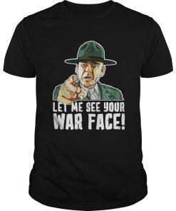Guys Let Me See Your War Face Sgt Hartman shirt