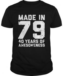 Guys Made in 79 40 years of awesomeness shirt