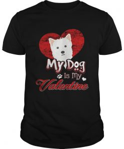 Guys My Dog Is My valentine West Highland White Terrier Shirt