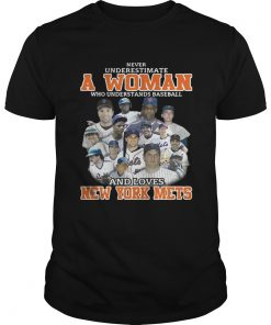 Guys Never underestimate a woman who understands baseball and loves New York Mets shirt
