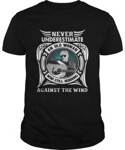 Guys Never underestimate an old woman who still running against the wind shirt