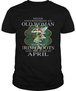 Guys St Patricks Day Fairy Never Underestimate An Old Woman Who Has Irish Roots And Was Born In April Sh