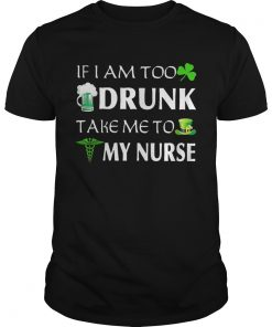Guys St Patricks day if I am too drunk take me to my nurse shirt