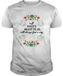 Guys Teacher Whats meant to be will always find a way shirt