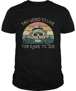 Guys Too weird to live too rare to die shirt