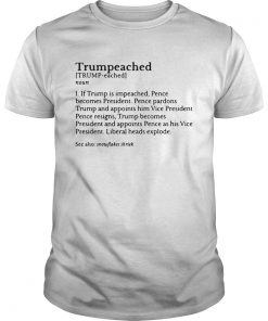 Guys Trumpeached if Trump is impeached Pence becomes President shirt