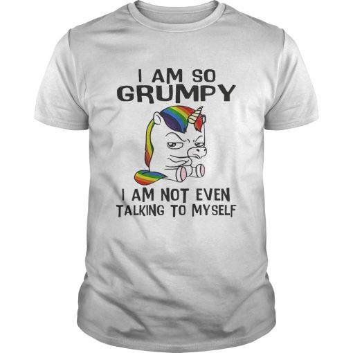 Guys Unicorn I am so Grumpy I am not even talking to mysefl shirt