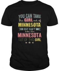 Guys You can take the girl out of Minnesota but cant take the Minnesota out of this girl shirt