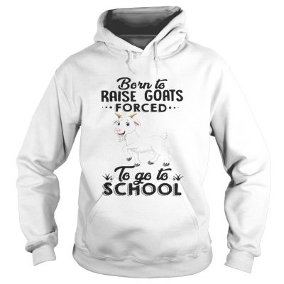 Hoodie Born to raise goats forced to go to school shirt
