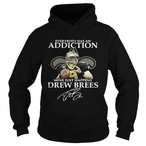 Hoodie Everybody has an addiction mine just happens Drew Brees shirt
