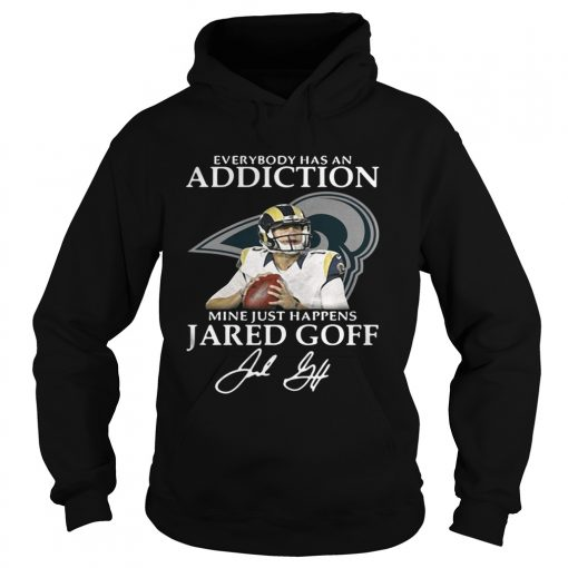 Hoodie Everybody has an addiction mine just happens Jared Goff shirt