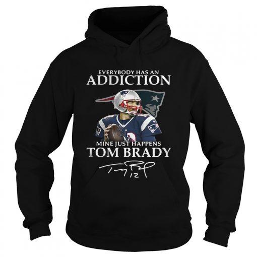 Hoodie Everybody has an addiction mine just happens Tom Brady shirt