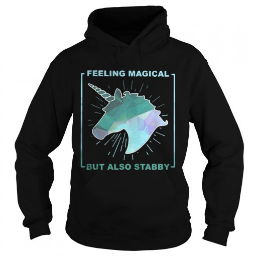 Hoodie Feeling magical but also stabby shirt