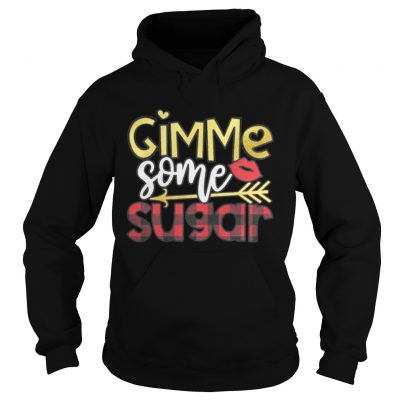 Hoodie Gimme Some Sugar Valentines Day Shirt