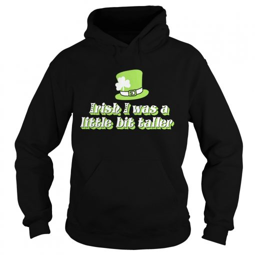 Hoodie Irish I was a little bit taller shirt
