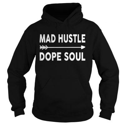 Hoodie Mad hustle dope soul shirt