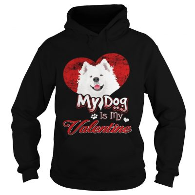 Hoodie My Dog Is My valentine Samoyed Shirt