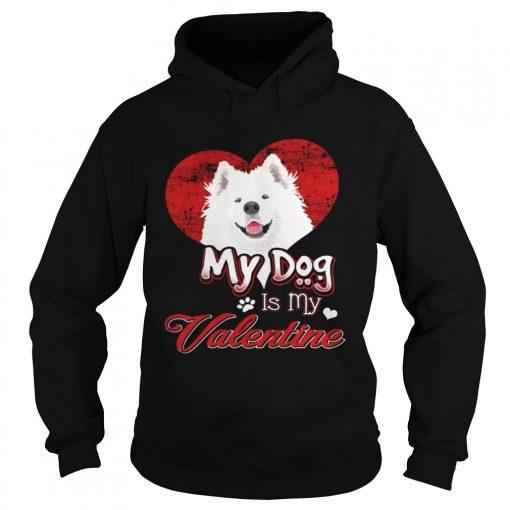 Hoodie My Dog Is My valentine Samoyed Shirt