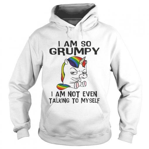 Hoodie Unicorn I am so Grumpy I am not even talking to mysefl shirt