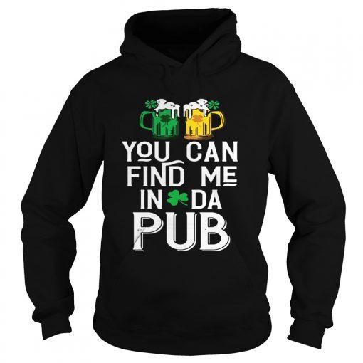 Hoodie You can find me in da pub shirt